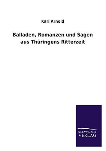Balladen, Romanzen Und Sagen Aus Thuringens Ritterzeit: Karl Arnold