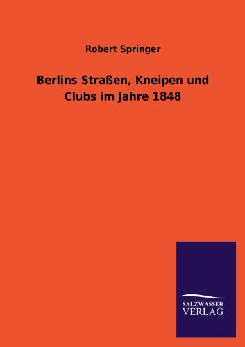 9783846039427: Berlins Straßen, Kneipen und Clubs im Jahre 1848 (German Edition)