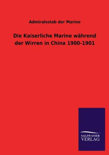 Die Kaiserliche Marine Wahrend Der Wirren in China 1900-1901: Admiralsstab der Marine
