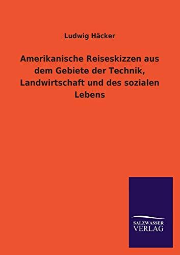 Amerikanische Reiseskizzen aus dem Gebiete der Technik,: Häcker, Ludwig