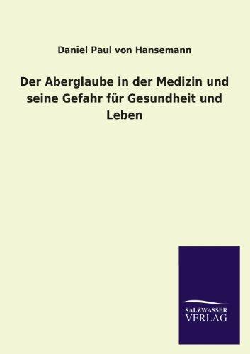 Der Aberglaube in Der Medizin Und Seine Gefahr Fur Gesundheit Und Leben: Daniel Paul von Hansemann