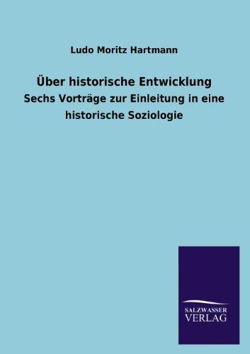 9783846041550: Über historische Entwicklung: Sechs Vorträge zur Einleitung in eine historische Soziologie