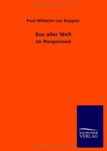 Aus Aller Welt: Paul Wilhelm Von Keppler