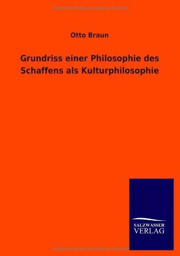 Grundriss Einer Philosophie Des Schaffens ALS Kulturphilosophie: Otto Braun