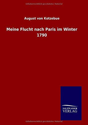 9783846066041: Meine Flucht nach Paris im Winter 1790 (German Edition)