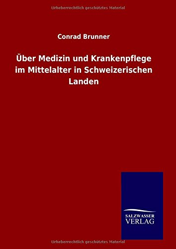 9783846066416: Über Medizin und Krankenpflege im Mittelalter in Schweizerischen Landen