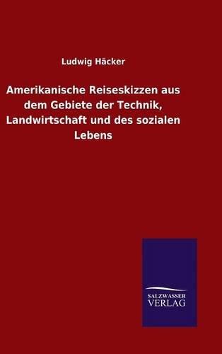 9783846070703: Amerikanische Reiseskizzen aus dem Gebiete der Technik, Landwirtschaft und des sozialen Lebens