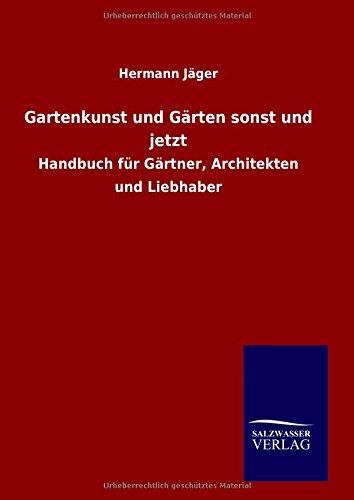 9783846077962: Gartenkunst und Gärten sonst und jetzt: Handbuch für Gärtner, Architekten und Liebhaber