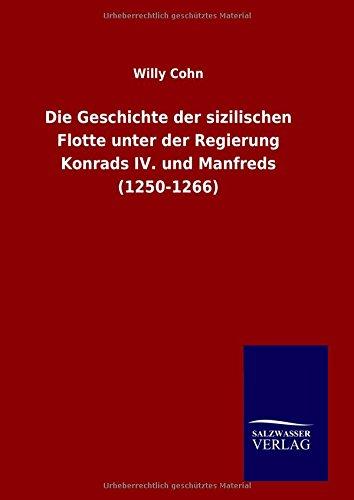 9783846082980: Die Geschichte der sizilischen Flotte unter der Regierung Konrads IV. und Manfreds (1250-1266)