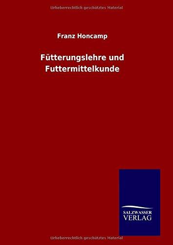Fütterungslehre und Futtermittelkunde: Franz Honcamp