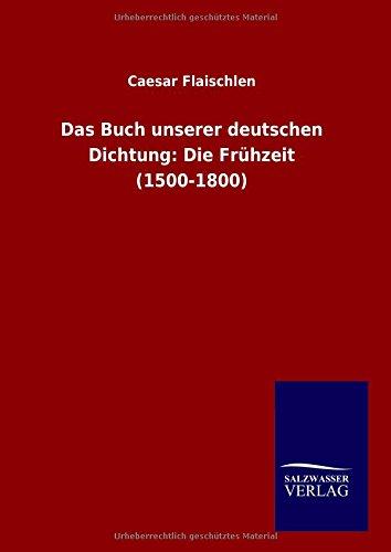 9783846087152: Das Buch unserer deutschen Dichtung: Die Frühzeit (1500-1800)