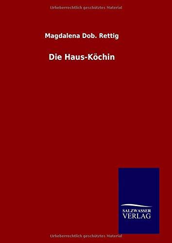 Die Haus-KÃ chin: Rettig, Magdalena Dob.