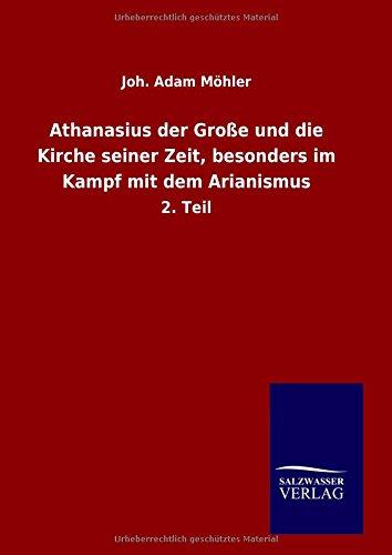 9783846089927: Athanasius der Gro�e und die Kirche seiner Zeit, besonders im Kampf mit dem Arianismus: 2. Teil