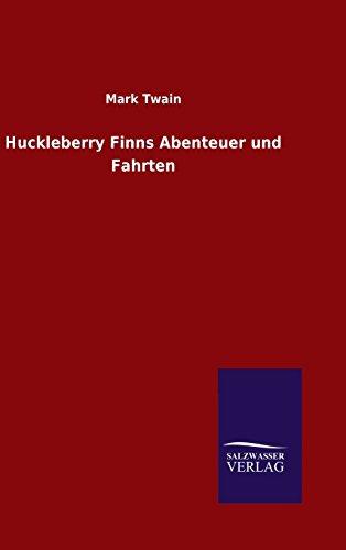 Huckleberry Finns Abenteuer und Fahrten: Mark Twain