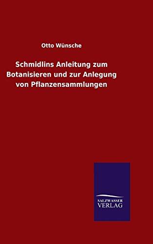 9783846095492: Schmidlins Anleitung zum Botanisieren und zur Anlegung von Pflanzensammlungen (German Edition)
