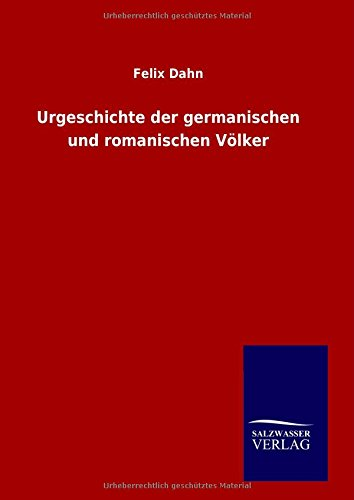 9783846096970: Urgeschichte der germanischen und romanischen Völker (German Edition)