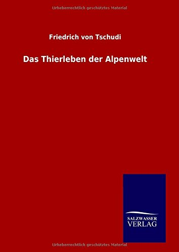 9783846097908: Das Thierleben der Alpenwelt (German Edition)