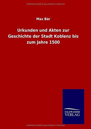 9783846098462: Urkunden und Akten zur Geschichte der Stadt Koblenz bis zum Jahre 1500 (German Edition)