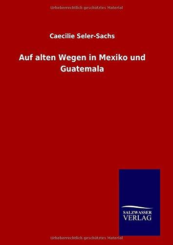 9783846099377: Auf alten Wegen in Mexiko und Guatemala (German Edition)