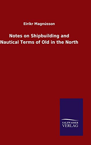 9783846099759: Notes on Shipbuilding and Nautical Terms of Old in the North (German Edition)