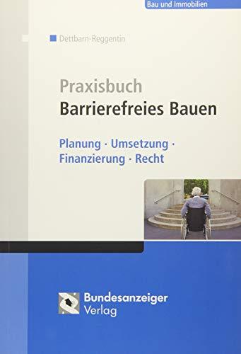 Praxisbuch Barrierefreies Bauen: Jürgen Dettbarn-Reggentin