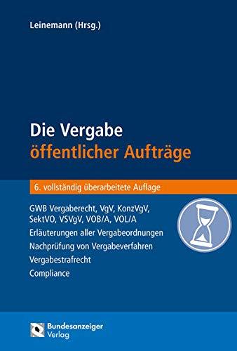 9783846205167: Die Vergabe öffentlicher Aufträge: GWB Vergaberecht, VgV, KonzVgV, SektVO, VSVgV, VOB/A, VOL/A - Erläuterungen aller Vergabeordnungen - Nachprüfung ... - Vergabestrafrecht - Compliance