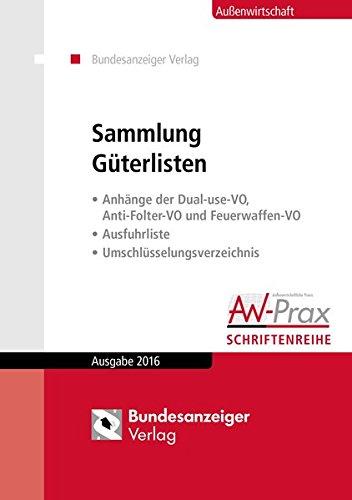 9783846205860: Sammlung Güterlisten - Ausgabe 2016: Anhänge der Dual-use-VO, Anti-Folter-VO und Feuerwaffen-VO, Ausfuhrliste, Umschlüsselungsverzeichnis