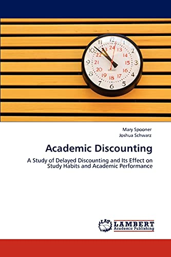 9783846500712: Academic Discounting: A Study of Delayed Discounting and Its Effect on Study Habits and Academic Performance