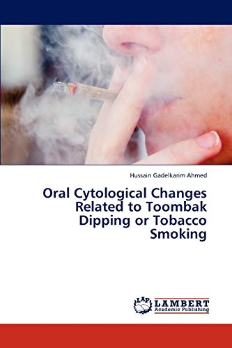 Oral Cytological Changes Related to Toombak Dipping or Tobacco Smoking: Hussain Gadelkarim Ahmed