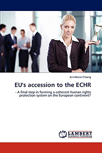 EU's accession to the ECHR: - A final step in forming a coherent human rights protection ...