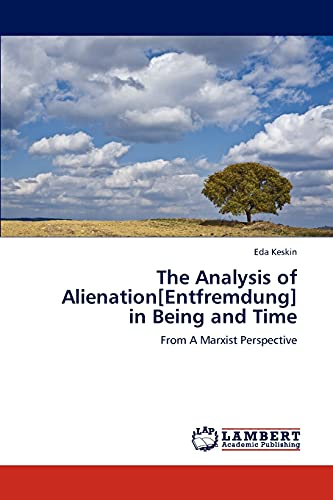 9783846501849: The Analysis of Alienation[Entfremdung] in Being and Time: From A Marxist Perspective