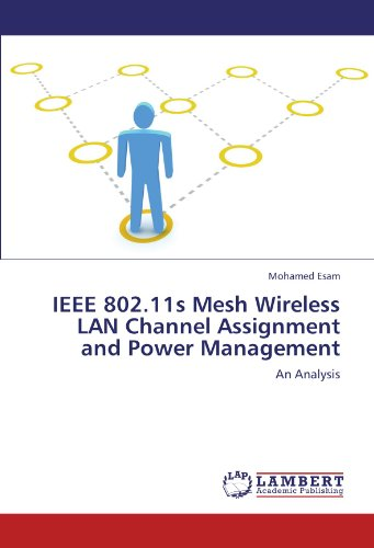 IEEE 802.11s Mesh Wireless LAN Channel Assignment and Power Management (Paperback): Mohamed Esam