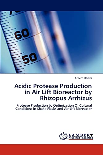 9783846502549: Acidic Protease Production in Air Lift Bioreactor by Rhizopus Arrhizus: Protease Production by Optimization Of Cultural Conditions in Shake Flasks and Air-Lift Bioreactor