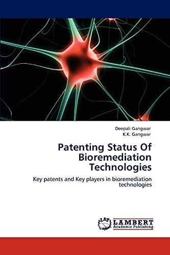 9783846502679: Patenting Status Of Bioremediation Technologies: Key patents and Key players in bioremediation technologies