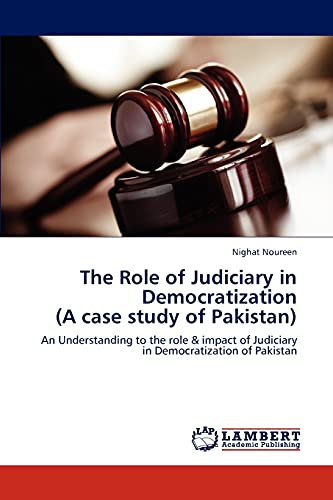 The Role of Judiciary in Democratization (a Case Study of Pakistan): Nighat Noureen