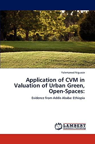 9783846503089: Application of CVM in Valuation of Urban Green, Open-Spaces:: Evidence from Addis Ababa: Ethiopia