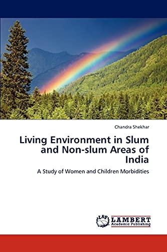 Living Environment in Slum and Non-Slum Areas of India (Paperback): Chandra Shekhar