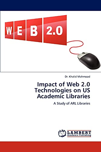 Impact of Web 2.0 Technologies on US Academic Libraries: A Study of ARL Libraries: Dr. Khalid ...