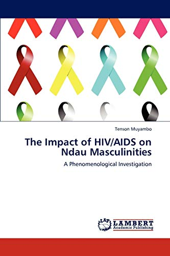 9783846504925: The Impact of HIV/AIDS on Ndau Masculinities: A Phenomenological Investigation