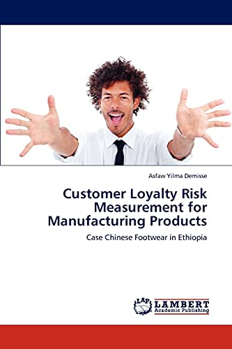 9783846505359: Customer Loyalty Risk Measurement for Manufacturing Products: Case Chinese Footwear in Ethiopia