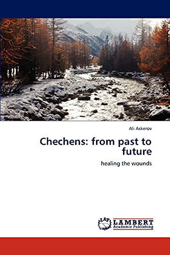 9783846505762: Chechens: from past to future: healing the wounds