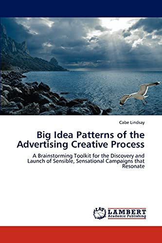 Big Idea Patterns of the Advertising Creative Process: Cabe Lindsay