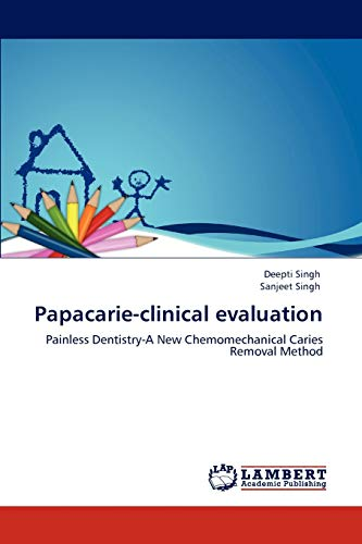 9783846506523: Papacarie-clinical evaluation: Painless Dentistry-A New Chemomechanical Caries Removal Method