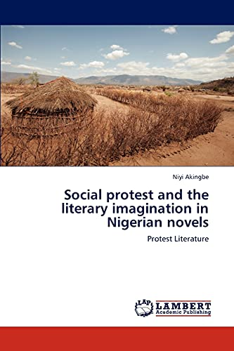9783846506684: Social protest and the literary imagination in Nigerian novels: Protest Literature