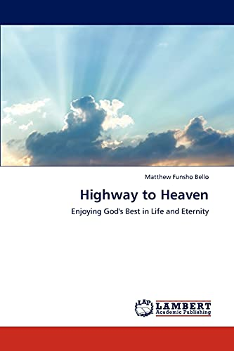 9783846507094: Highway to Heaven: Enjoying God's Best in Life and Eternity