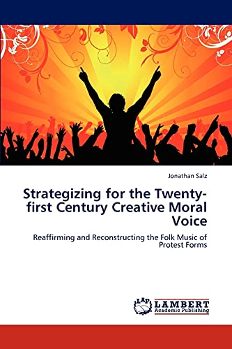 9783846507766: Strategizing for the Twenty-first Century Creative Moral Voice: Reaffirming and Reconstructing the Folk Music of Protest Forms