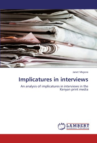 9783846507841: Implicatures in interviews: An analysis of implicatures in interviews in the Kenyan print media