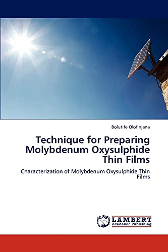 9783846508527: Technique for Preparing Molybdenum Oxysulphide Thin Films: Characterization of Molybdenum Oxysulphide Thin Films
