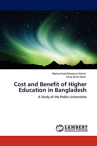 Cost and Benefit of Higher Education in Bangladesh (Paperback): Mohammad Rezwanul Karim, Tariq ...