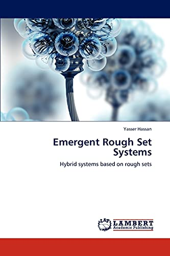 Emergent Rough Set Systems: Hybrid systems based on rough sets: Yasser Hassan